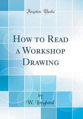 How to Read a Workshop Drawing (Classic Reprint)