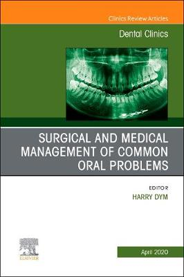 Surgical and Medical Management of Common Oral Problems, An Issue of Dental Clinics of North America