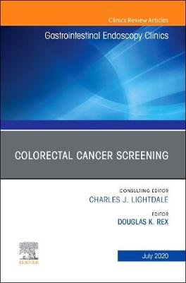 Colorectal Cancer Screening An Issue of Gastrointestinal Endoscopy Clinics