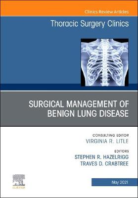 Surgical Management of Benign Lung Disease, an Issue of Thoracic Surgery Clinics