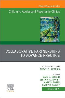 Collaborative Partnerships to Advance Practice, an Issue of Childand Adolescent Psychiatric Clinics of North America