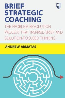 Brief Strategic Coaching: The Problem Resolution Process that Inspired B rief and Solution-focused Thinking