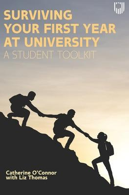 Surviving Your First Year at University A Student Toolkit