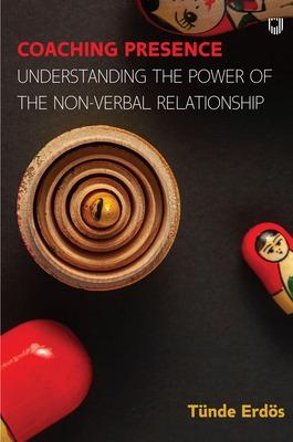 Coaching Presence: Understanding the Power of the Non-Verbal Relationshi p