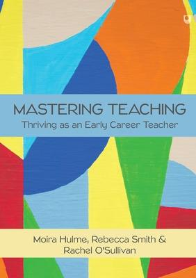 Mastering Teaching: Thriving as an Early Career Teacher