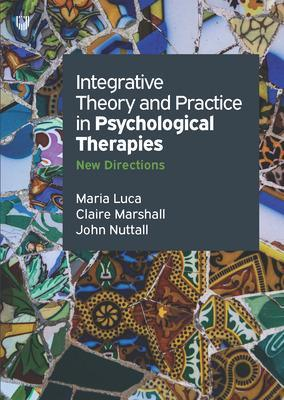 Integrative Theory And Practice In Psychological Therapies :New Directions