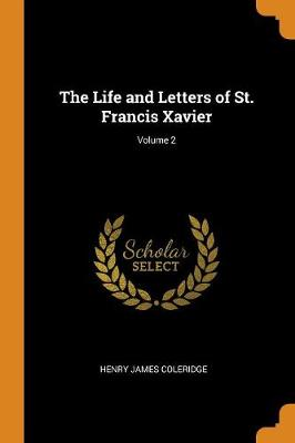 The Life and Letters of St. Francis Xavier; Volume 2
