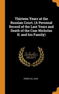 Thirteen Years at the Russian Court. (a Personal Record of the Last Years and Death of the Czar Nicholas II. and His Family)