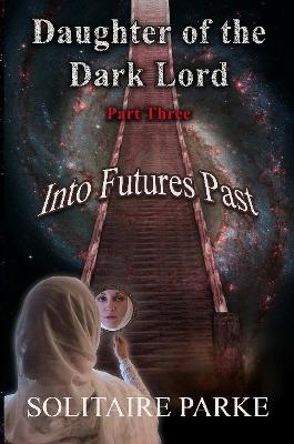 Daughter of the Dark Lord, Part Three, Into Futures Past