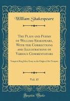 The Plays and Poems of William Shakspeare, with the Corrections and Illustrations of Various Commentators, Vol. 15