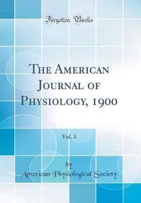 American Journal of Physiology, 1900, Vol. 3 (Classic Reprint)