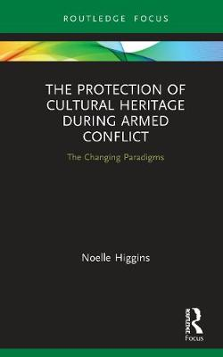 The Protection of Cultural Heritage During Armed Conflict