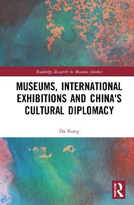 Museums, International Exhibitions and China's Cultural Diplomacy