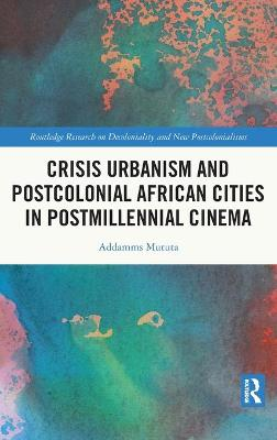Crisis Urbanism and Postcolonial African Cities in Postmillennial Cinema