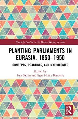 Planting Parliaments in Eurasia, 1850-1950
