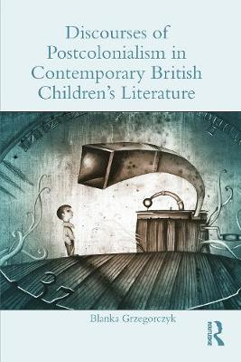Discourses of Postcolonialism in Contemporary British Children's Literature