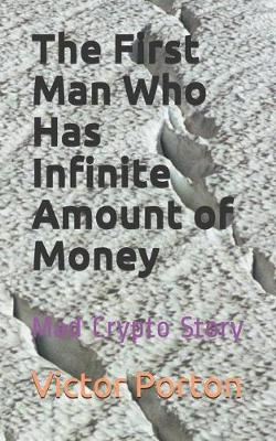 The First Man Who Has Infinite Amount of Money