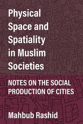 Physical Space and Spatiality in Muslim Societies