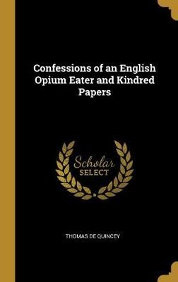 Confessions of an English Opium Eater and Kindred Papers