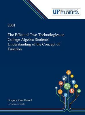 The Effect of Two Technologies on College Algebra Students' Understanding of the Concept of Function
