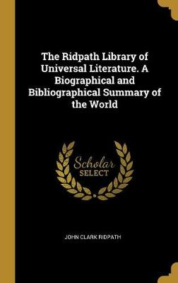 The Ridpath Library of Universal Literature. a Biographical and Bibliographical Summary of the World
