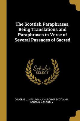 The Scottish Paraphrases, Being Translations and Paraphrases in Verse of Several Passages of Sacred