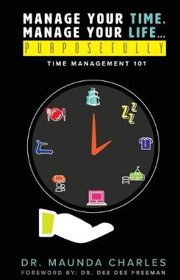 Manage Your Time, Manage Your Life...Purposefully