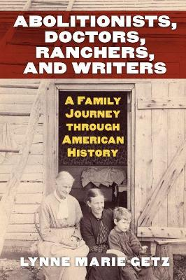 Abolitionists, Doctors, Ranchers, and Writers