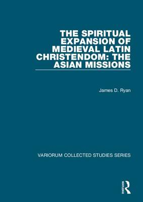 The Spiritual Expansion of Medieval Latin Christendom: The Asian Missions