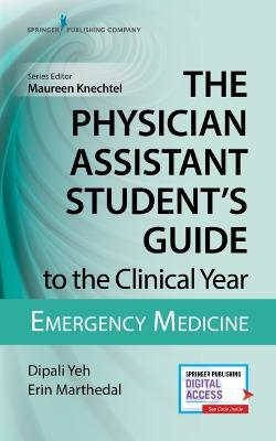 The Physician Assistant Student's Guide to the Clinical Year: Emergency Medicine