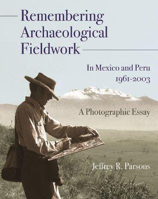 Remembering Archaeological Fieldwork in Mexico and Peru, 1961-2003