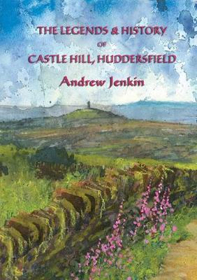 The The legends and history of Castle Hill, Huddersfield