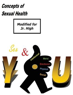 Concepts of Sexual Health Sex & You! (Modified for Jr. High)
