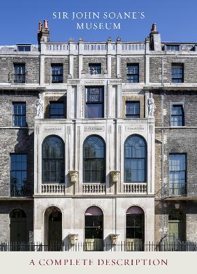Sir John Soane's Museum: A Complete Description