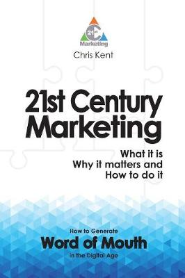 21st Century Marketing: What it is, Why it Matters and How to Do it