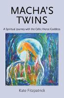 Macha's Twins: A Spiritual Journey with the Celtic Horse Goddess