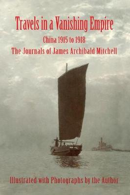 Travels in a Vanishing Empire, China 1915 to 1918