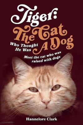 Tiger: The Cat Who Thought He was a Dog