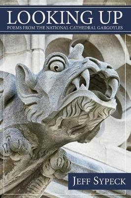Looking Up: Poems from the National Cathedral Gargoyles