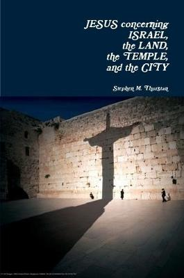 Jesus Concerning Israel, the Land, the Temple, and the City