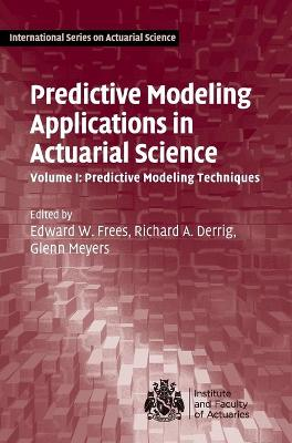 International Series on Actuarial Science Predictive Modeling Applications in Actuarial Science