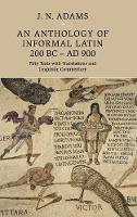 An Anthology of Informal Latin, 200 BC-AD 900
