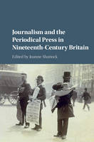 Journalism and the Periodical Press in Nineteenth-Century Britain