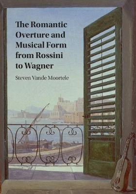 The Romantic Overture and Musical Form from Rossini to Wagner