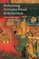 Performing Orthodox Ritual in Byzantium