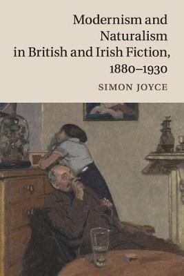 Modernism and Naturalism in British and Irish Fiction, 1880-1930