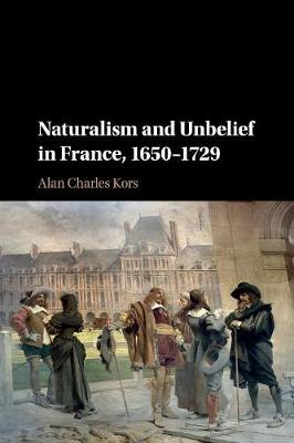 Naturalism and Unbelief in France, 1650-1729
