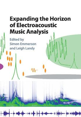 Expanding the Horizon of Electroacoustic Music Analysis