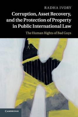 Corruption, Asset Recovery, and the Protection of Property in Public International Law