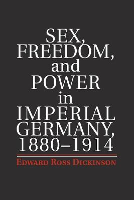 Sex, Freedom, and Power in Imperial Germany, 1880-1914